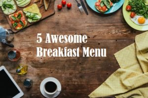 5 awesome breakfast menu